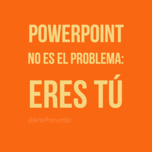 Powerpoint no es el problemas: Eres tú