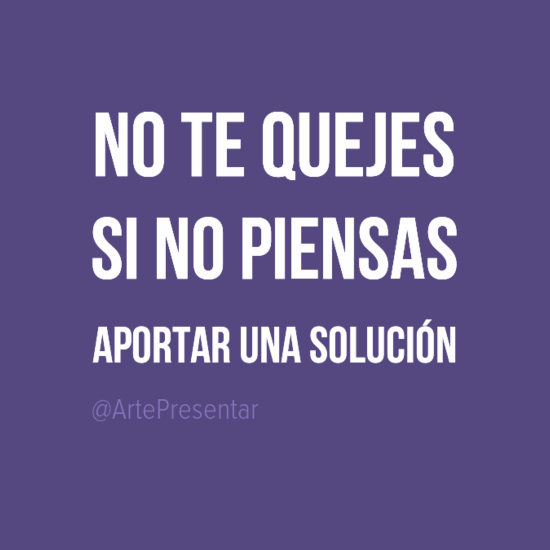 #citas No te quejes si no piensas aportar una solución