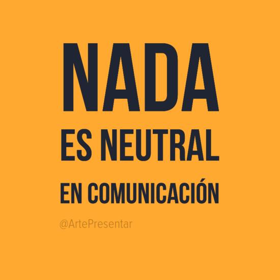 #citas Nada es neutral en comunicación