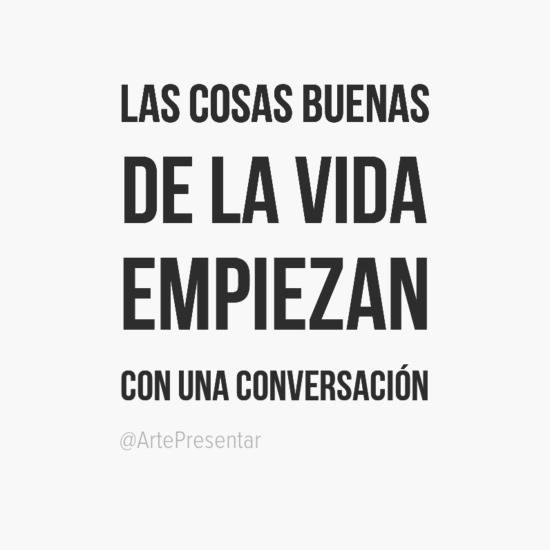 #citas Las cosas buenas de la vida empiezan con una conversación
