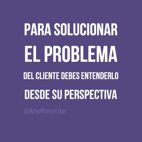 #citas Para solucionar el problema del cliente debes entenderlo desde su perspectiva