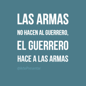 Las armas no hacen el guerrero, el guerrero hace a las armas