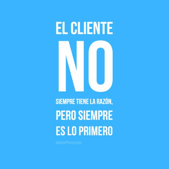 #citas El cliente no siempre tiene la razón, pero siempre es lo primero