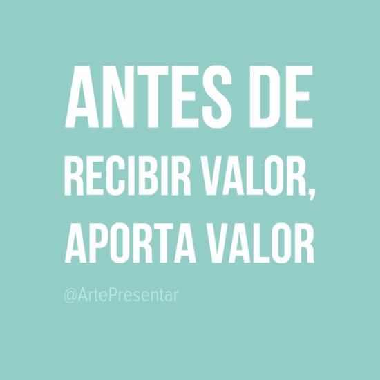 #citas Antes de recibir valor, aporta valor