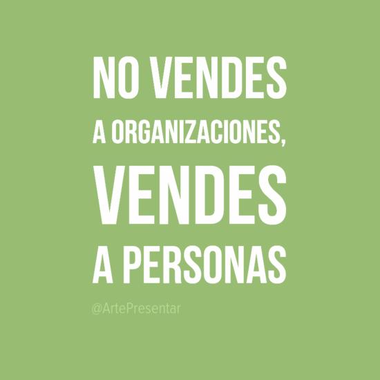 #citas No vendes a organizaciones, vendes a personas