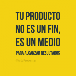 Tu producto no es un fin, es un medio para alcanzar resultados
