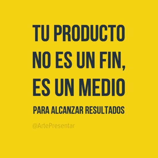 #citas Tu producto no es un fin, es un medio para alcanzar resultados