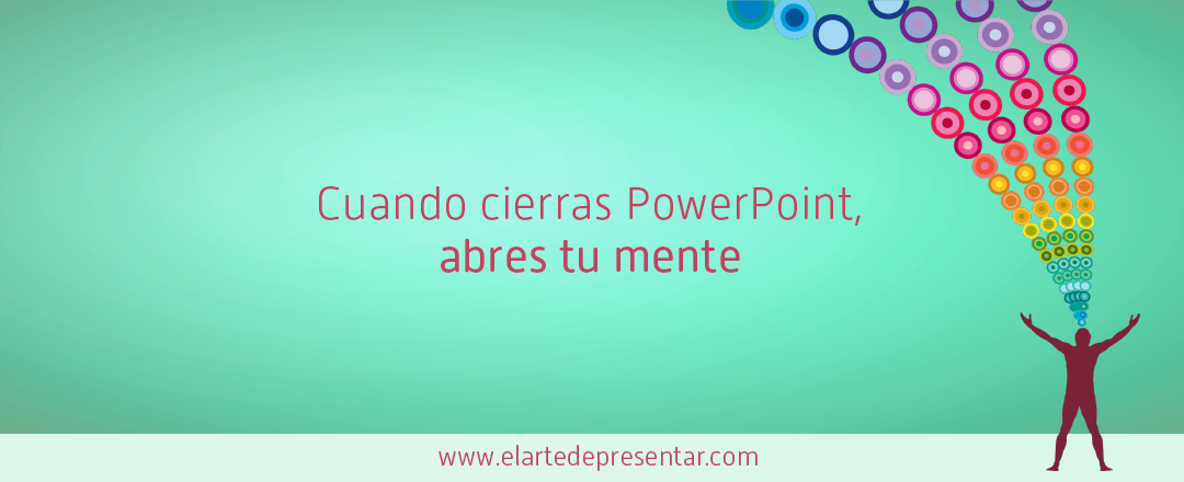 Cuando cierras PowerPoint, abres tu mente