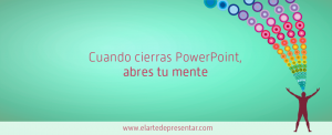 Cuando cierras Power Point abre tu mente