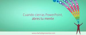 Cuando cierras Power Point abre tu mente