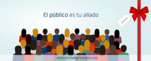 El público es tu aliado