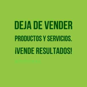 Deja de vender productos y servicios. ¡Vende resultados!