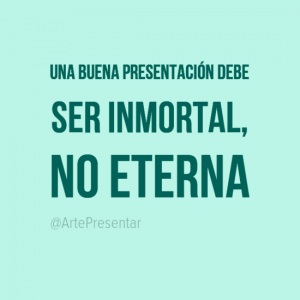 Una buena presentación debe ser inmortal, no eterna