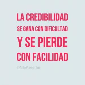 La credibilidad se gana con dificultad y se pierde con facilidad