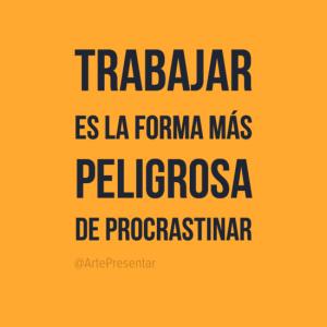 Trabajar es la forma más peligrosa de procrastinar