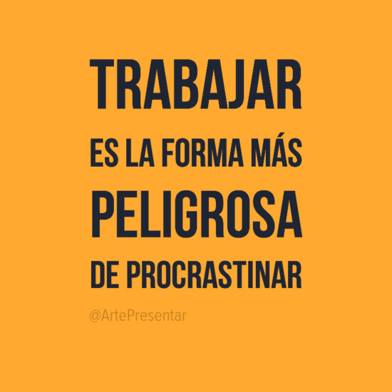 #citas Trabajar es la forma más peligrosa de procrastinar