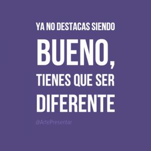 Ya no destacas siendo bueno, tienes que ser diferente