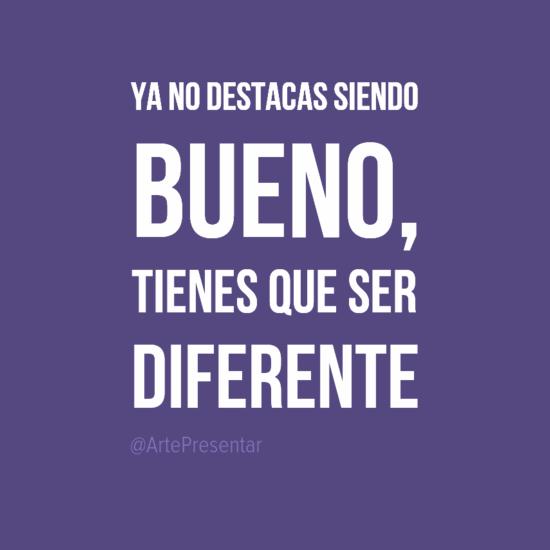 #citas Ya no destacas siendo bueno, tienes que ser diferente