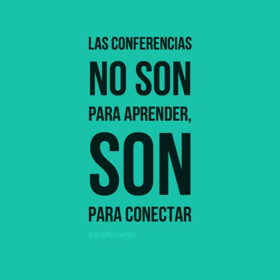 #citas Las conferencias no son para aprender, son para conectar