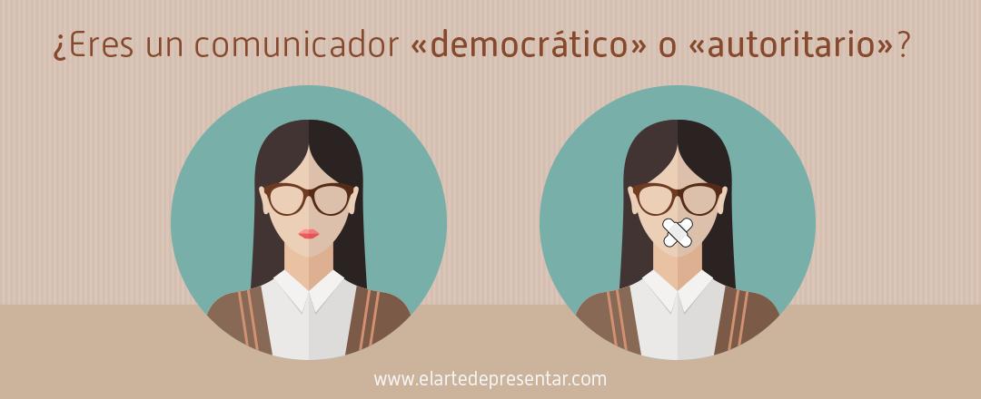 10 preguntas para descubrir si eres un comunicador «democrático» o «autoritario»