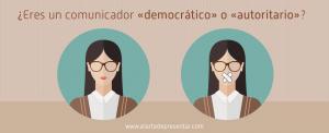 Eres un comunicador democrático o autoritario