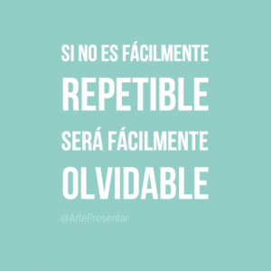 Si no es fácilmente repetible será fácilmente olvidable
