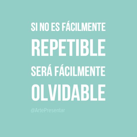 #citas  Si no es fácilmente repetible será fácilmente olvidable