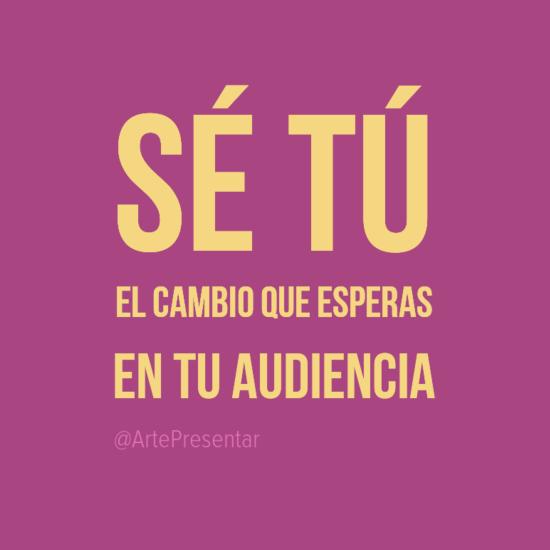 #citas Sé tú el cambio que esperas en tu audiencia