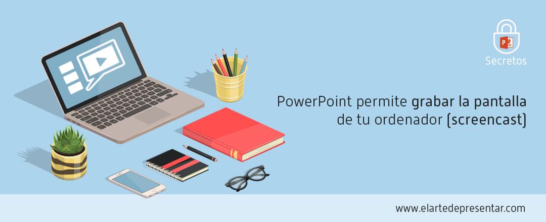 Secretos del PowerPoint: Cómo crear un screencast profesional sin herramientas de terceros