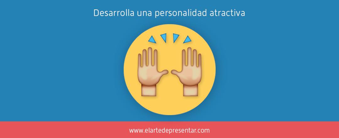 Desarrolla una personalidad atractiva y comunica con persuasión e influencia