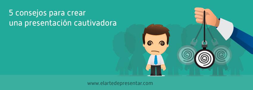 5 consejos para crear una presentación cautivadora