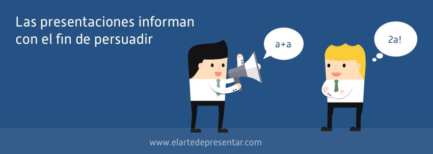 Las presentaciones informan con el fin de persuadir