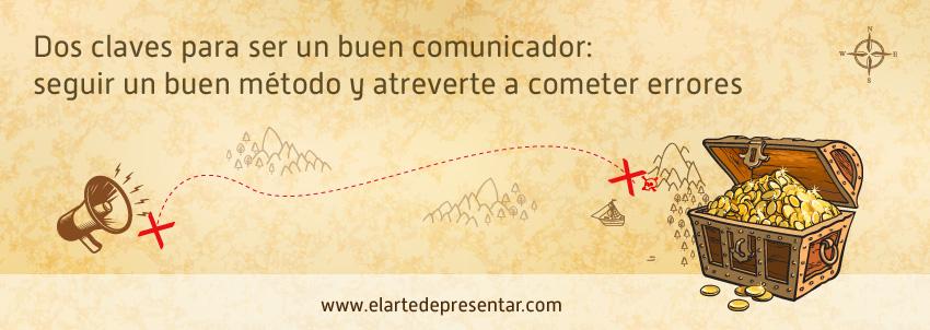 Las dos claves para llegar a ser un buen comunicador: seguir un buen método y atreverte a cometer errores