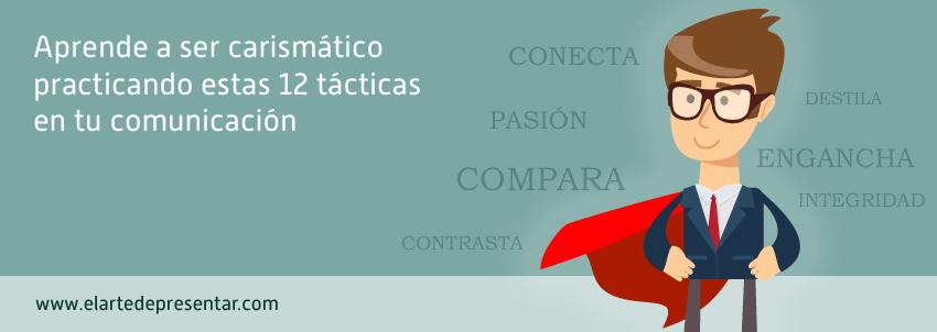 Aprende a ser carismático practicando estas 12 tácticas en tu comunicación