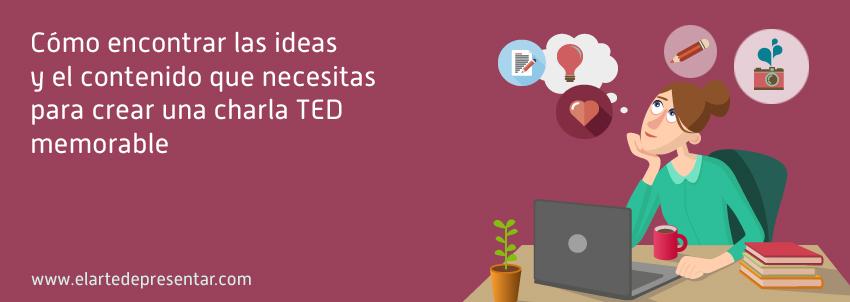 Cómo encontrar las ideas y el contenido que necesitas para crear una charla TED memorable