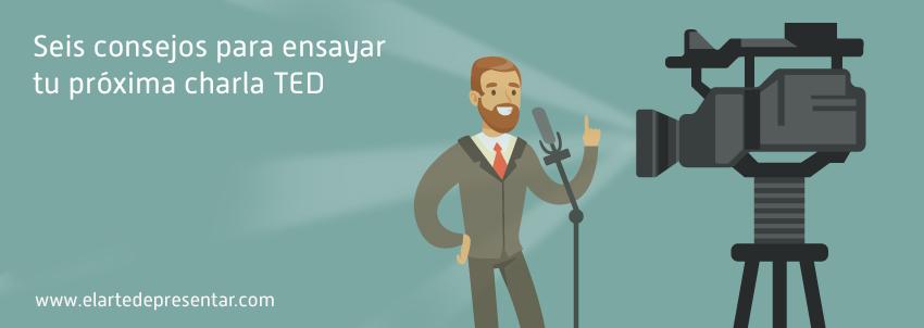 Seis consejos para ensayar tu próxima charla TED