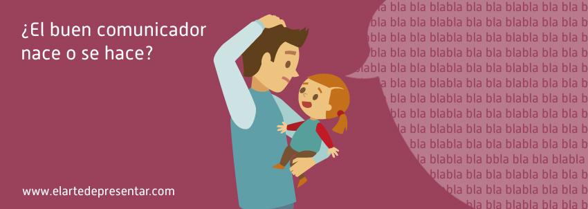¿El buen comunicador nace o se hace?