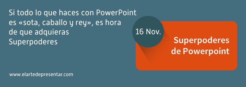 Si todo lo que haces con PowerPoint es «sota, caballo y rey», es hora de que adquieras Superpoderes