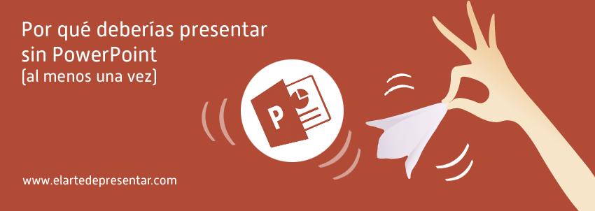 Por qué deberías presentar sin PowerPoint (al menos una vez)