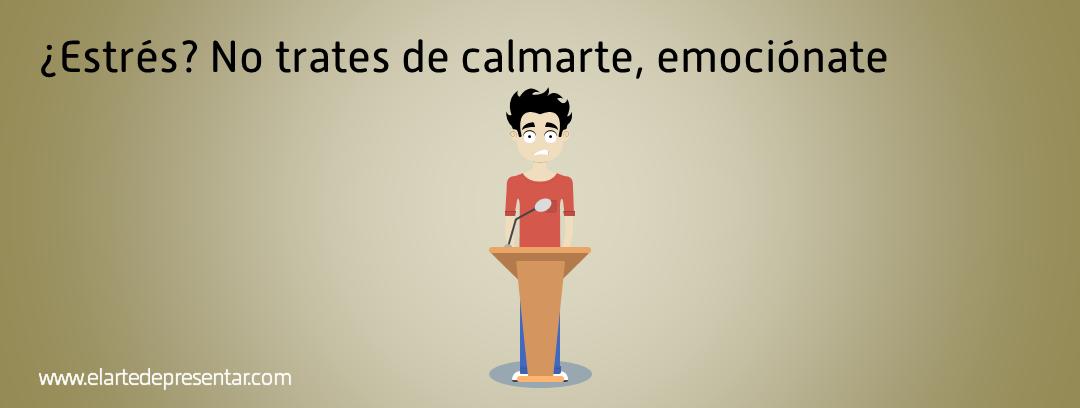 Si te estresa hablar en público, no trates de calmarte, emociónate
